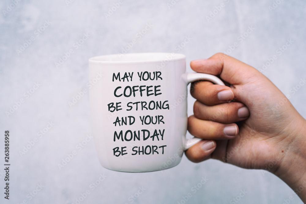 Inspirujące cytaty, kawa i poniedziałek powitanie - niech twoja kawa będzie mocny, a twój poniedziałek będzie krótki.